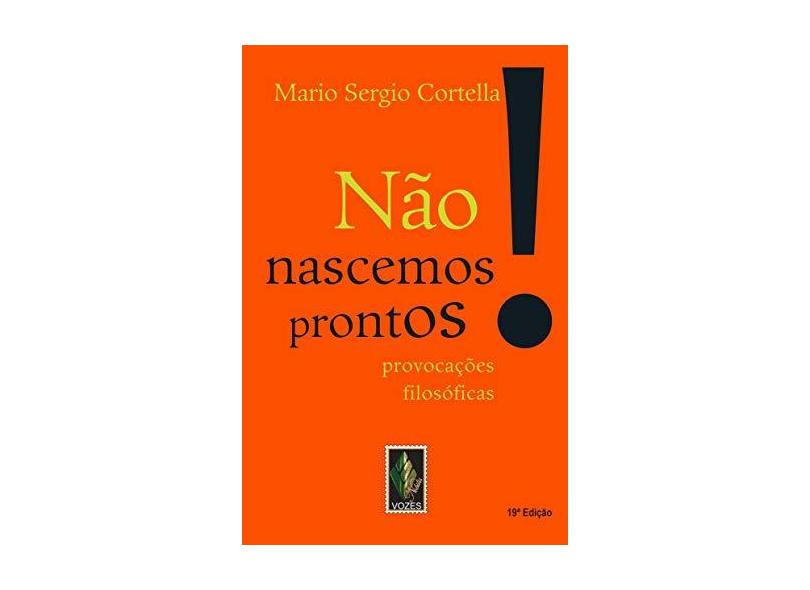 Não Nascemos Prontos! Provocações Filosóficas - Cortella, Mario Sergio - 9788532632869