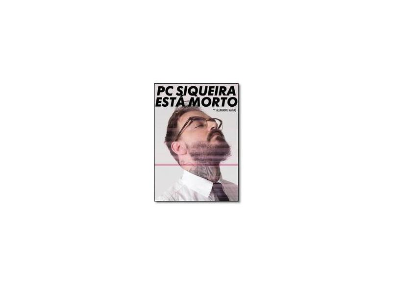 PC Siqueira Está Morto - Paulo Cezar Siqueira - 9788556510082