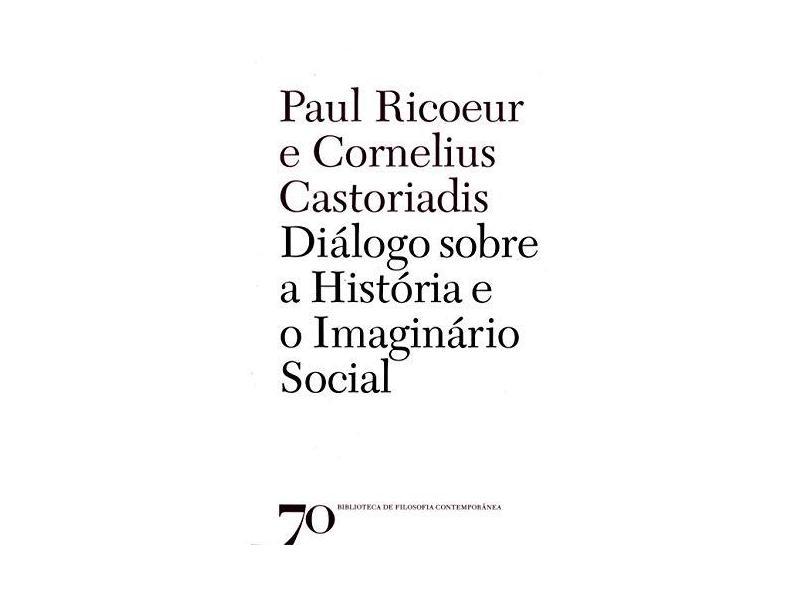 Diálogo Sobre a História e o Imaginário Social - Paul Ricoeur - 9789724419282