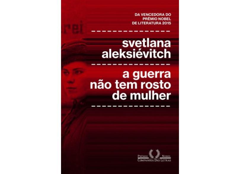 A Guerra Não Tem Rosto De Mulher - Svetlana Aleksiévitch - 9788535927436