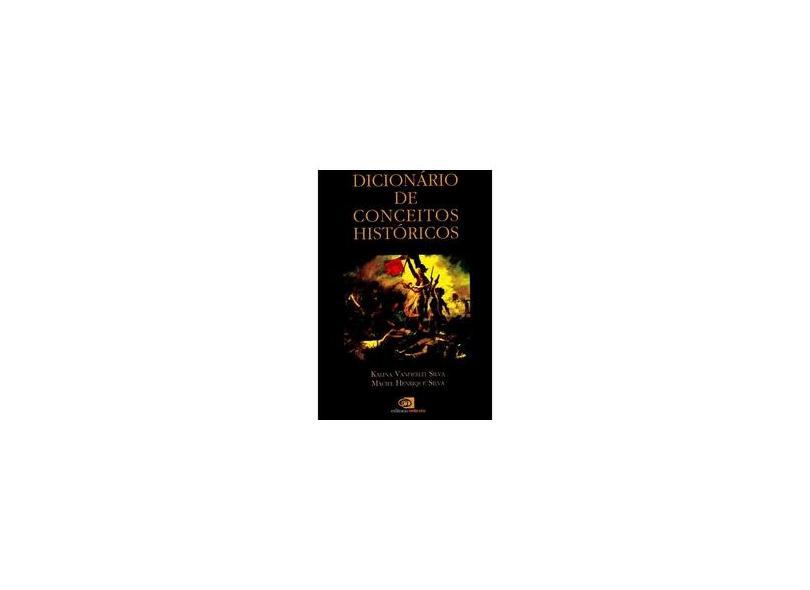 Dicionário de Conceitos Históricos - Silva, Maciel Henrique; Silva, Kalina Vanderlei - 9788572442985