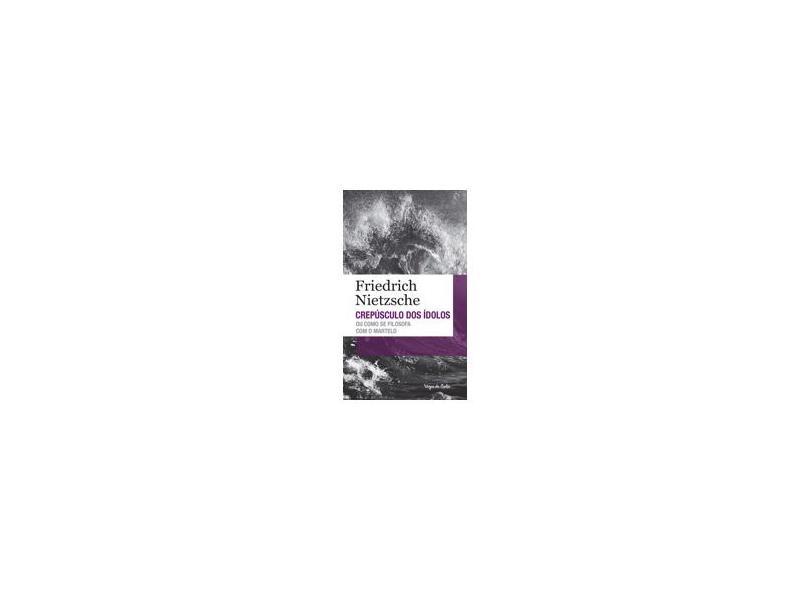 Crepúsculo Dos Ídolos ou Omo Se Filosofia Com o Martelo - Col. Vozes de Bolso - Nietzsche, Friedrich - 9788532648334
