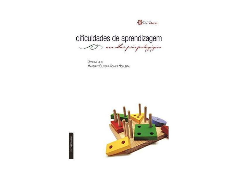 Dificuldades de aprendizagem: um olhar psicopedagógico - Daniela Leal - 9788582123362