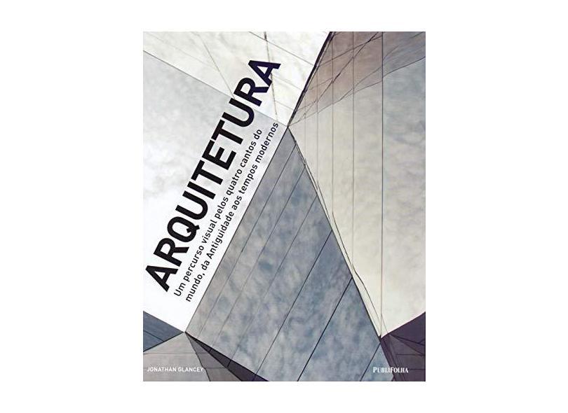 Arquitetura. Um Percurso Visual Pelos Quatro Cantos do Mundo - Jonathan Glancey - 9788594111173