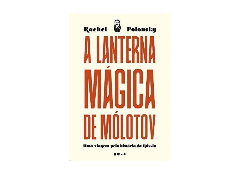 A Lanterna Mágica De Mólotov - Uma Viagem Pela História Da Rússia - Polonsky,rachel - 9788588808058