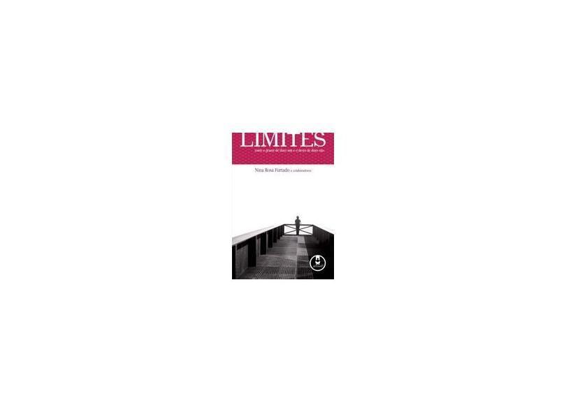 Limites - Entre o Prazer de Dizer Sim e o Dever de Dizer Não - Furtado, Nina Rosa - 9788536317663