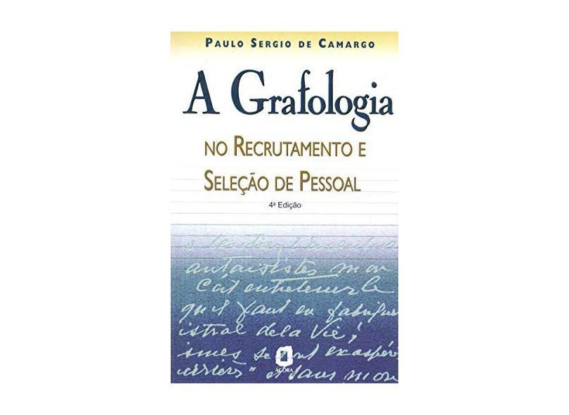 A Grafologia no Recrutamento e Seleção de Pes - Camargo, Paulo Sergio De - 9788571836532