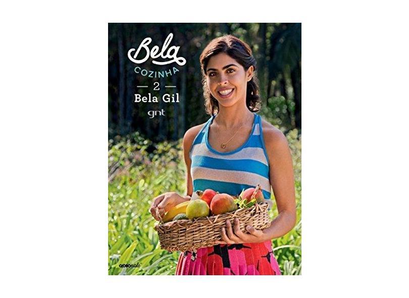 Bela Cozinha - As Receitas 2 - Gil, Bela - 9788525061164