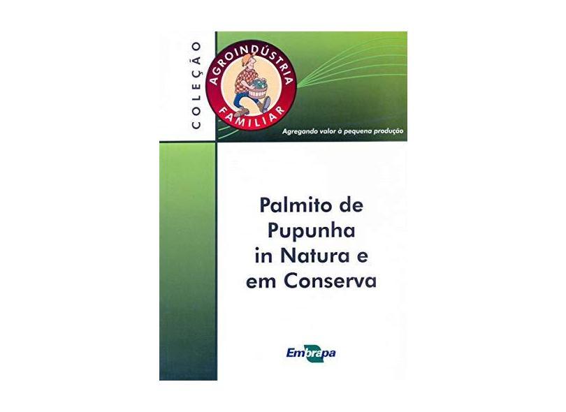 Agroindústria Familiar: Palmito de Pupunha in Natura e em Conserva - Eliane Maria Ribeiro Da Silva - 9788573834444