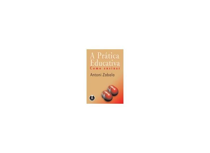 A Pratica Educativa: Com Ensinar - Zabala, Antoni - 9788573074260