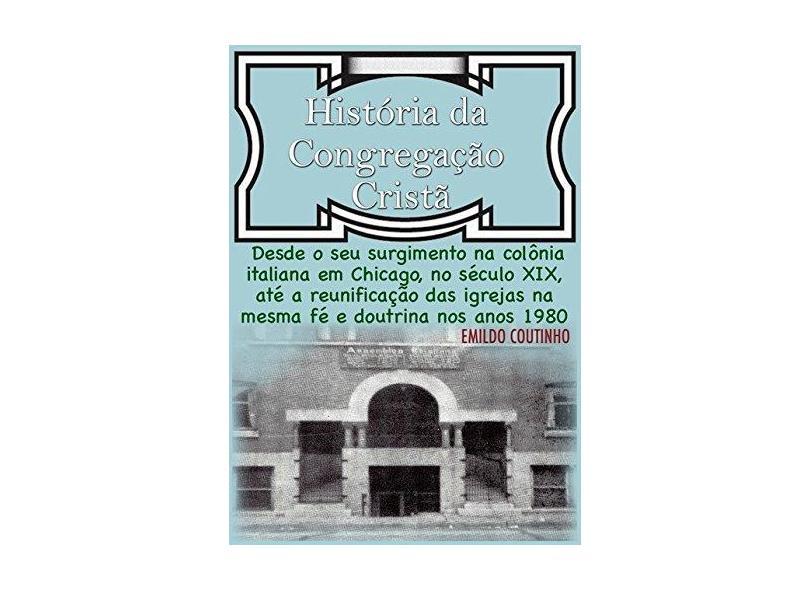 História da Congregação Cristã - Emildo Coutinho - 9788592434007
