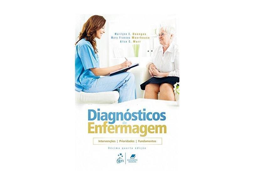 Diagnósticos de Enfermagem - Intervenções, Prioridades, Fundamentos - Marilynn E. Doenges - 9788527733656