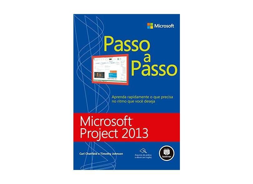 Microsoft Project 2013 - Aprenda Rapidamente o Que Precisa No Ritmo Que Você Deseja - Passo A Passo - Chatfield, Carl; Johnson, Timothy - 9788582601723