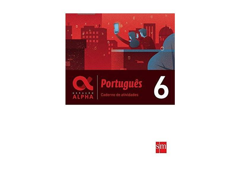 Caderno Atividades - Geração Alpha - Português 6º Ano - Edições Sm - 9788541817936