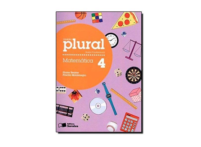 Matemática 4: Ensino Fundamental - Coleção Plural - Eliane Reame, Priscila Montenegro - 9788502154346