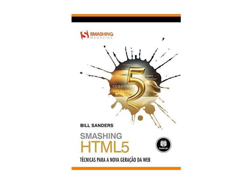 Smashing HTML5: Técnicas para a Nova Geração da Web - Bill Sanders - 9788577809608