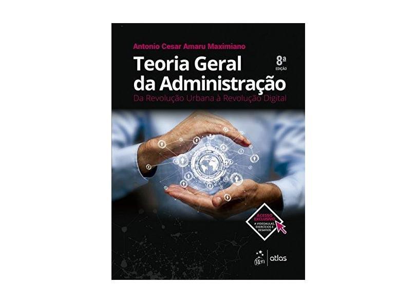 Teoria Geral da Administração: Da Revolução Urbana À Revolução Digital - Antonio Cesar Amaru Maximiano - 9788597010718