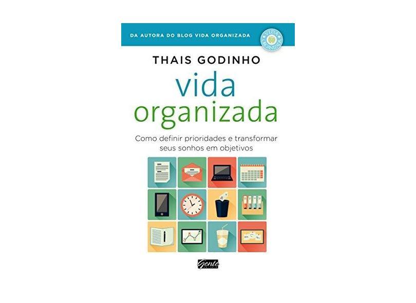 Vida Organizada: Como Definir Prioridades e Transformar Sonhos em Objetivos - Thaís Godinho - 9788573129717