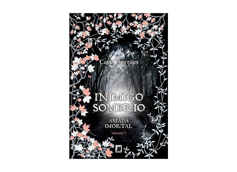 Inimigo Sombrio - Série Amada Imortal - Vol. 3 - Cate Tiernan - 9788501092670