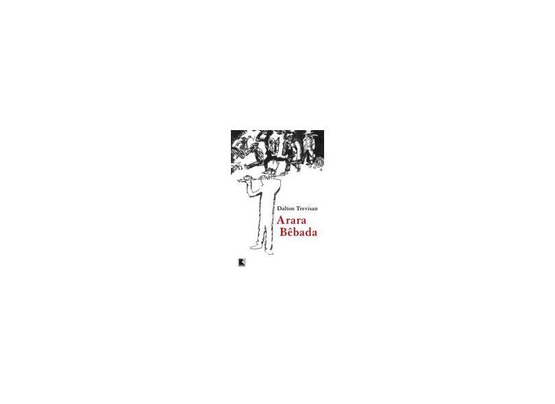 Arara bêbada - Dalton Trevisan - 9788501115133