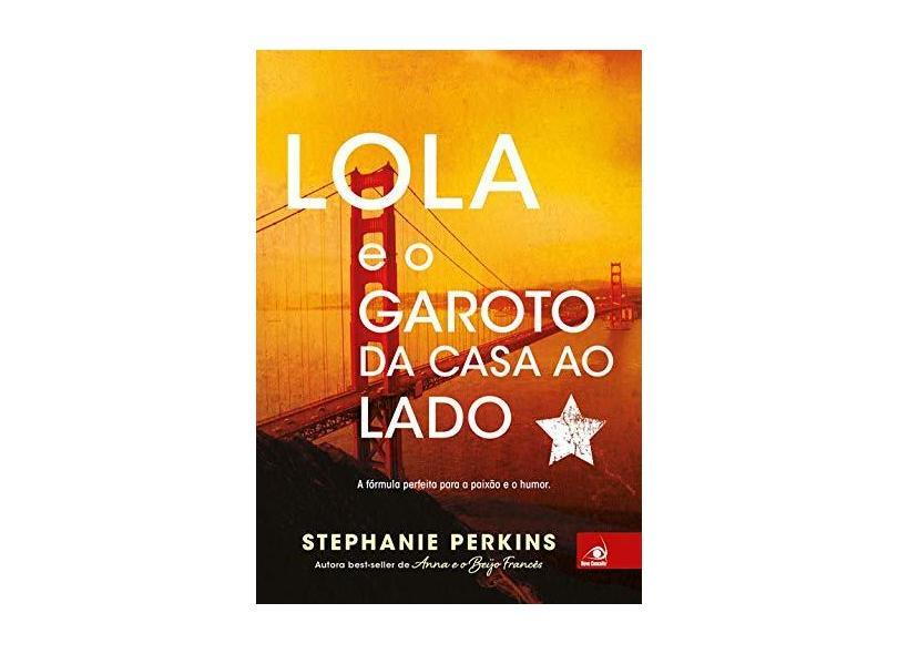 Lola e o Garoto da Casa ao Lado - Stephanie Perkins - 9788581637204