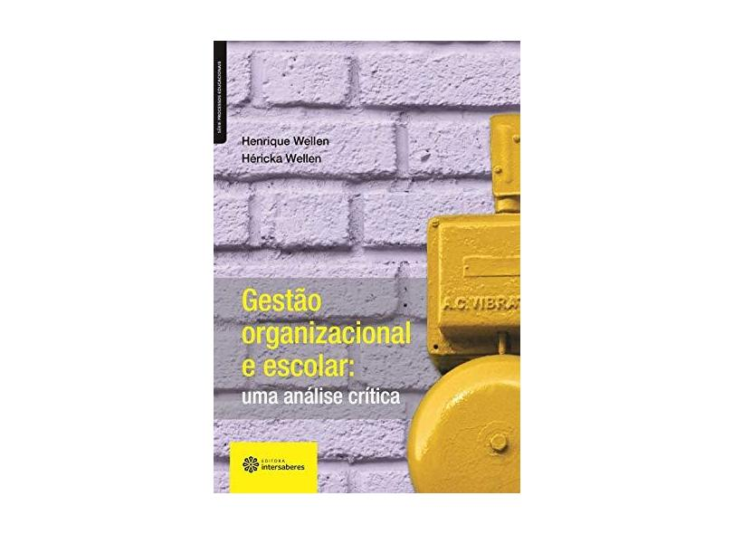 Gestão organizacional e escolar: uma análise crítica - Henrique Wellen - 9788582120699