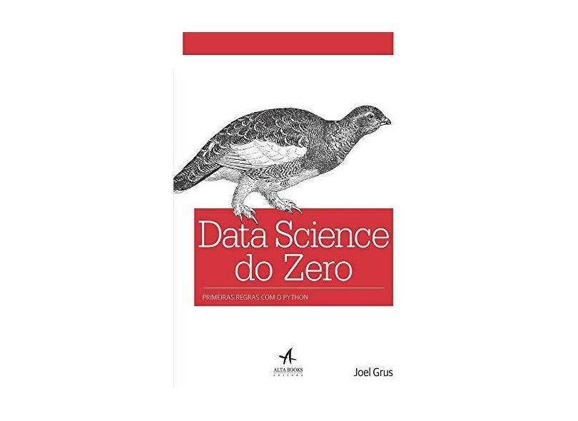 Data Science do Zero. Primeiras Regras com o Python - Joel Grus - 9788576089988