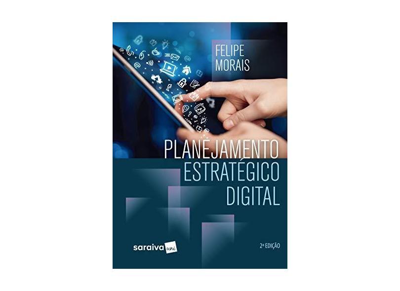 Planejamento Estratégico Digital - Felipe Morais - 9788547221850