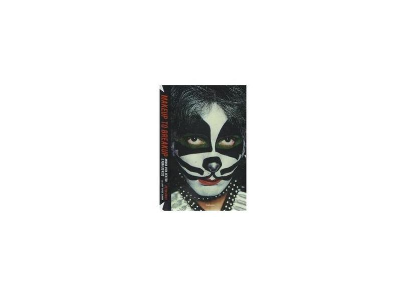 Makeup To Breakup - Minha Vida Dentro e Fora do Kiss - Peter Criss - 9788581861180