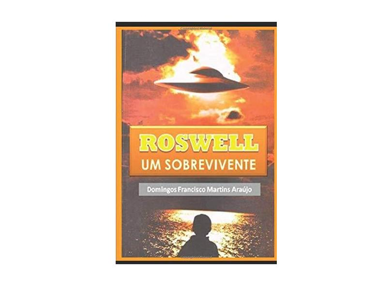 Roswell Um Sobrevivente - Domingos Francisco Martins Araújo - 9788592031329