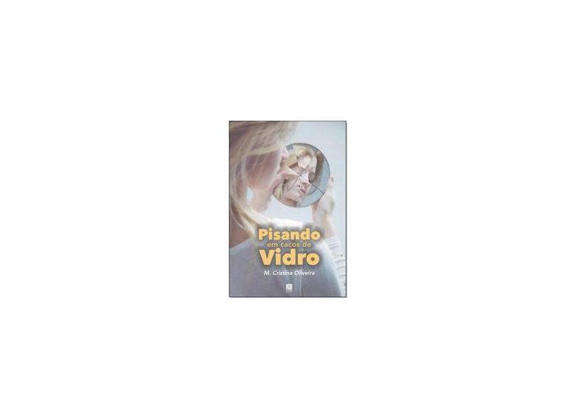 Pisando em Cacos de Vidro - M.Cristina Oliveira - 9788537403525