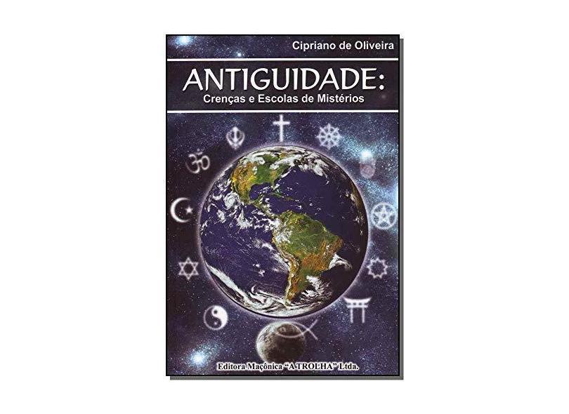 Antiguidade. Crenças e Escolas de Mistérios - Cipriano De Oliveira - 9788572523110