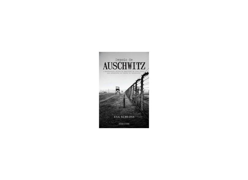 Depois de Auschwitz - o Emocionante Relato de Uma Jovem Que Sobreviveu ao Holocausto - Schloss, Eva - 9788579305399