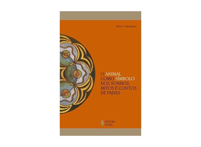 O Animal Como Símbolo nos Sonhos, Mitos e Contos de Fadas - Helen I. Bachmann - 9788532653345