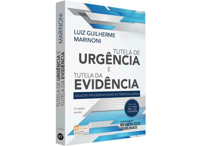 Tutela de Urgência e Tutela de Evidência Soluções Processuais Diante do Tempo da Justiça - Luiz Guilherme Marinoni - 9788554947941