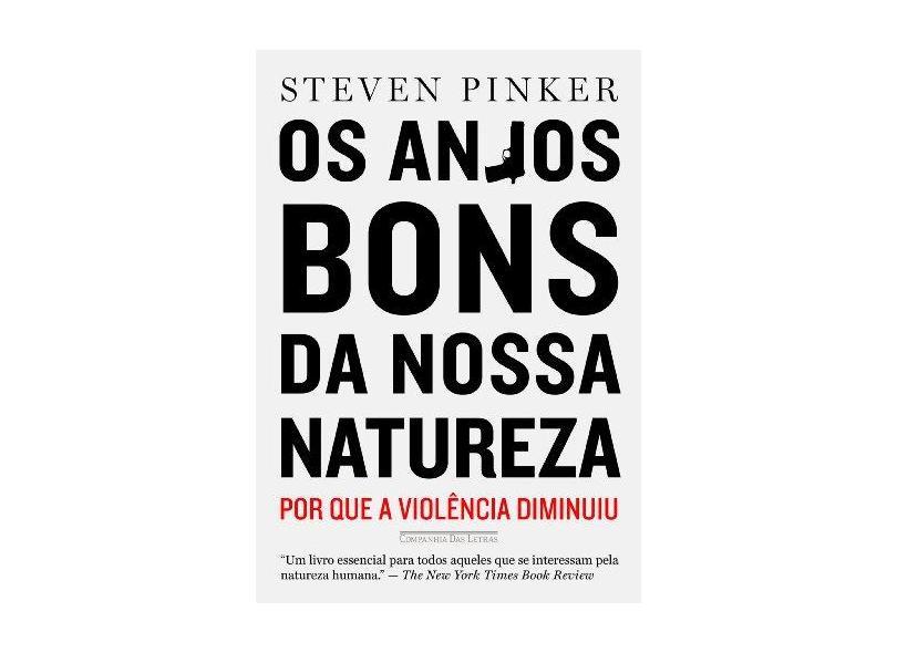 Os Anjos Bons da Nossa Natureza - Por Que A Violência Diminuiu - Pinker, Steven - 9788535922325