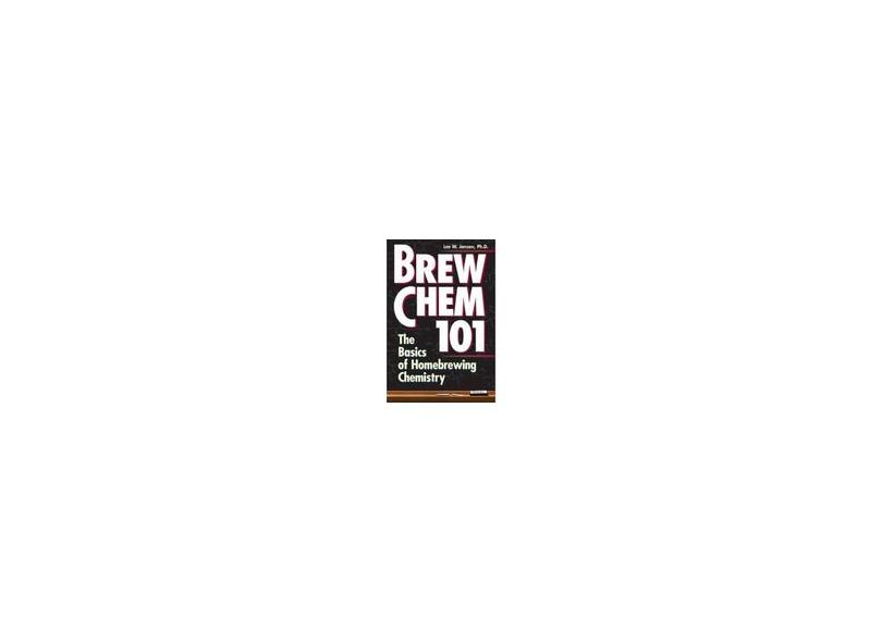 Brew Chem 101: The Basics of Homebrewing Chemistry - Lee W. Janson - 9780882669403