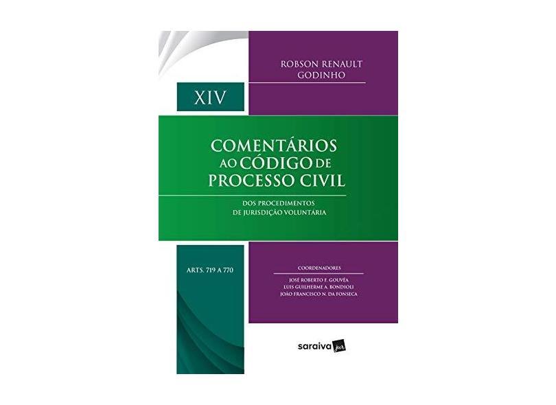 Comentários Ao Código De Processo Civil - Volume XIV: Dos Procedimentos De Jurisdição Voluntária Arts. 719 A 770 - Robson Renault Godinho - 9788553600441
