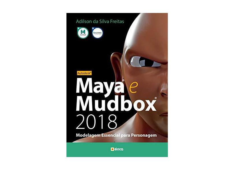 AUTODESK MAYA e MUDBOX 2018 - MODELAGEM ESSENCIAL PARA PERSONAGEM - Adilson Da Silva Freitas - 9788536527222