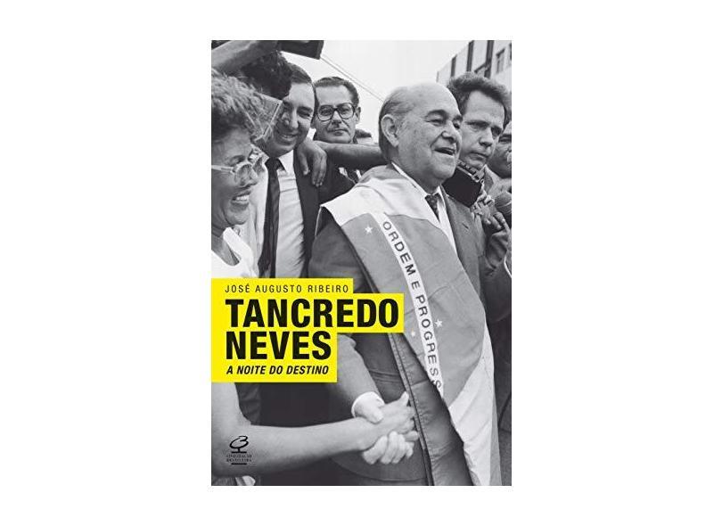 Tancredo Neves - A Noite do Destino - Ribeiro, José Augusto - 9788520010211