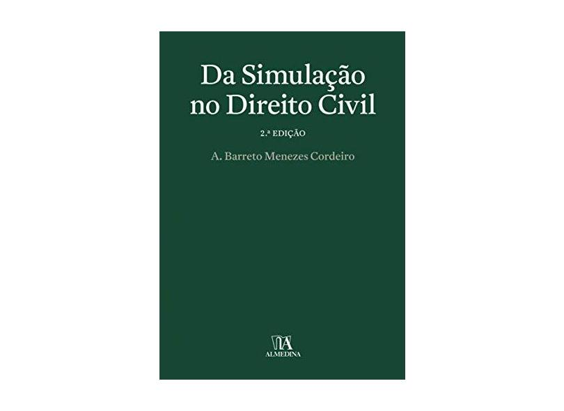 Da Simulação no Direito Civil - A. Barreto Menezes Cordeiro - 9789724070728