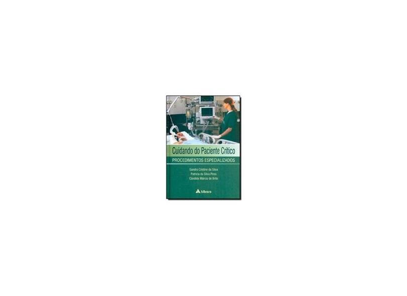 Cuidando do Paciente Crítico - Procedimentos Especializados - Pires, Patricia Da Silva; Brito, Cândida Márcia De; Silva, Sandra Cristine Da - 9788538803720