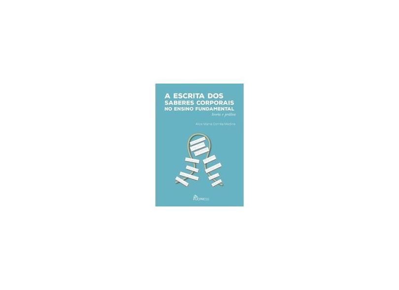 """A Escrita Dos Saberes Corporais No Ensino Fundamental - """"medina, Alice Maria Corrêa"""" - 9788568324639"""