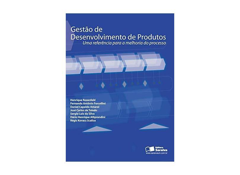 Gestão de Desenvolvimento de Produtos - Uma Referência para a Melhoria do Processo - Rozenfeld, Henrique; Forcellini, Fernando Antônio - 9788502054462