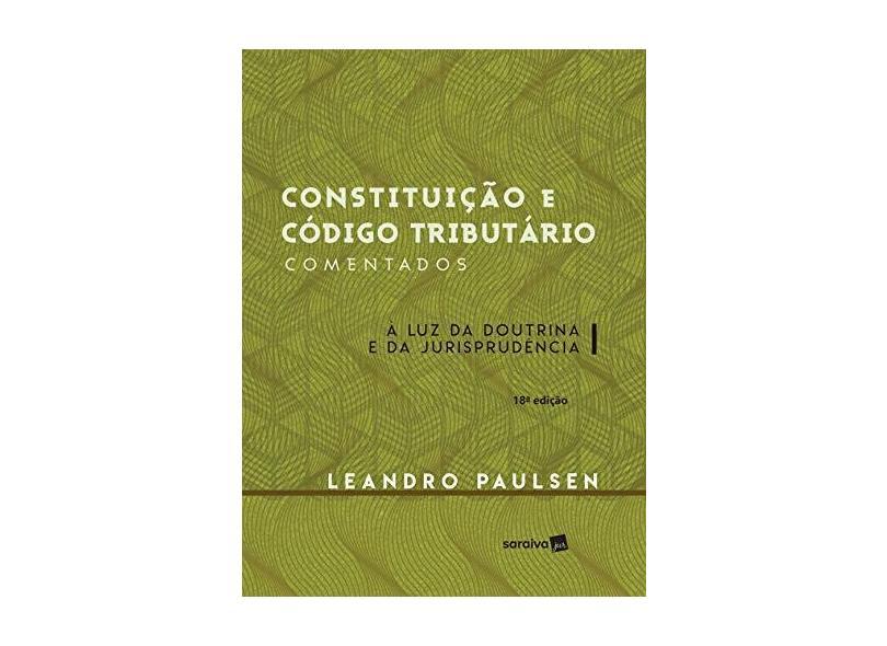 Constituição e Código Tributário Comentados. À Luz da Doutrina e da Jurisprudência - Leandro Paulsen - 9788547216085
