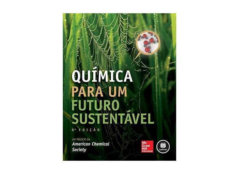 Química Para Um Futuro Sustentável - 8ª Ed. 2016 - American Chemical Society - 9788580555394