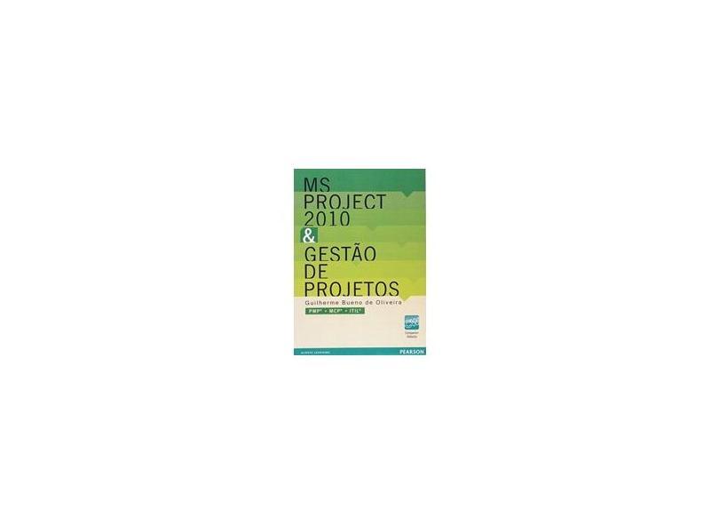 Ms Project 2010 e Gestão de Projetos - 2ª Ed. 2011 - Oliveira, Guilherme Bueno De - 9788576059523