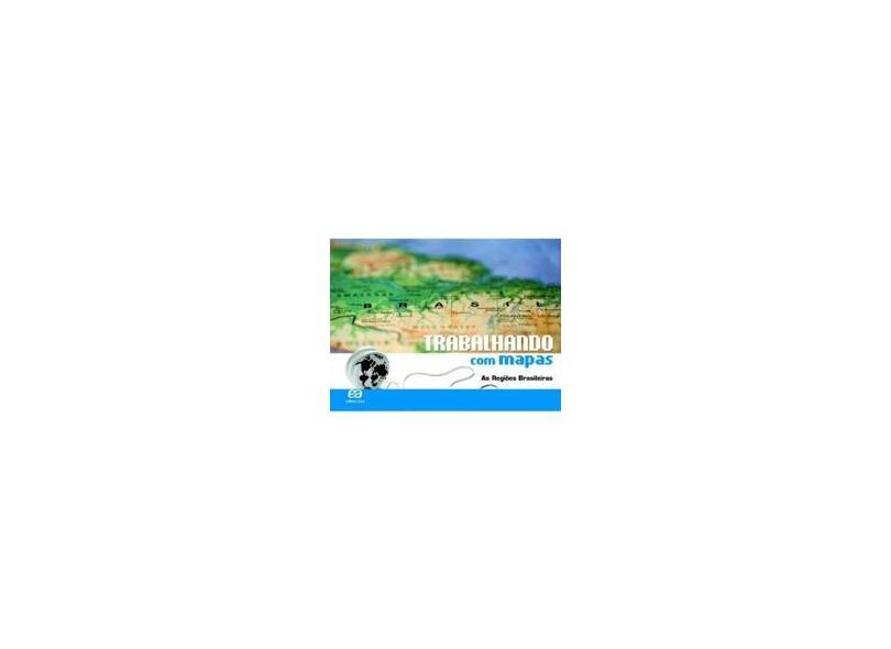 Trabalhando com Mapas As Regiões Brasileiras: Didáticos - Ensino Fundamental II Geografia - 7º Ano - Editora Ática - 9788508134618