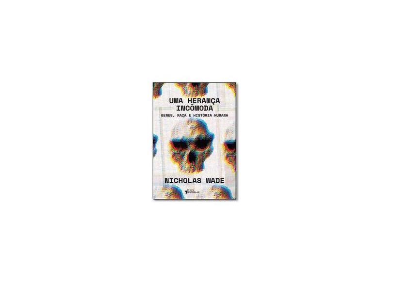 Herança Incômoda, Uma: Genes, Raça e Historia Humana - Nicholas Wade - 9788568493304