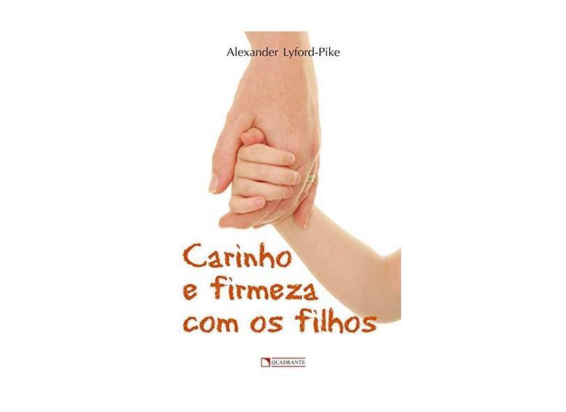 Carinho E Firmeza Com Os Filhos - Alexander Lyford-pike - 9788574650760